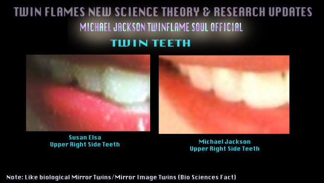 Twin Soul Teeth Up Close- Susan Elsa and Michael Jackson Metamorphosis Project © Michael Jackson TwinFlame Soul Official