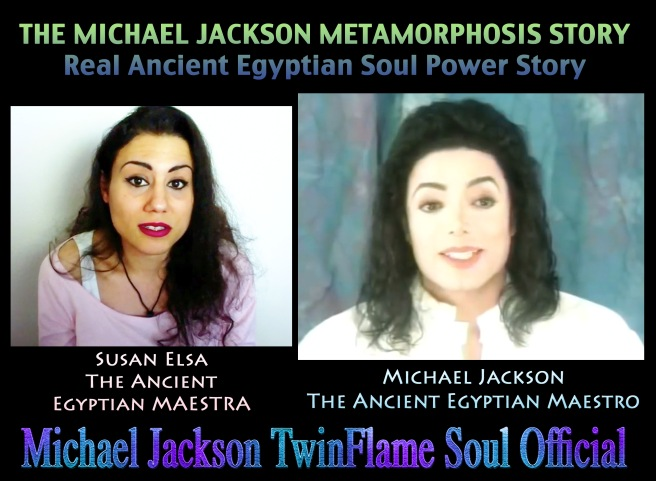 Susan Elsa Michael Jackson - MJ Metamorphosis Story Ancient Egyptian Spiritual Power © Michael Jackson TwinFlame Soul Official