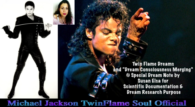 "Michael Jackson: Twin Flame Souls and ""Dream Consciousness Merging"" -Important Update Article- © Susan Elsa - Michael Jackson TwinFlame Soul Official"