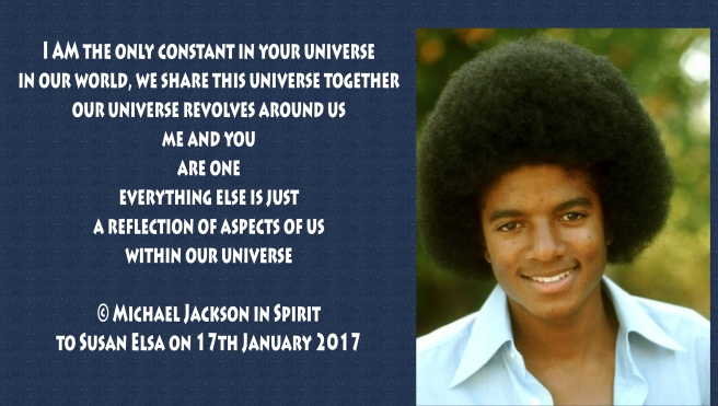 I AM the only CONSTANT in your Universe - Quote MJ Spirit to his Twin Soul Susan Elsa January 17th 2017 © Michael Jackson TwinFlame Soul Official