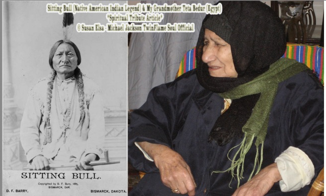 Sitting Bull (Native American Indian Legend) and My Grandmother Teta Bedur (Egypt) *Spiritual Tribute Article* © Susan Elsa - Michael Jackson TwinFlame Soul Official