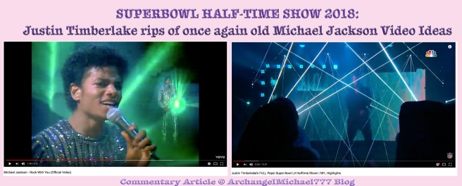 SUPERBOWL HALF-TIME SHOW 2018: Justin Timberlake rips of once again old Michael Jackson Video Ideas © Commentary Article ArchangelMichael777 Blog