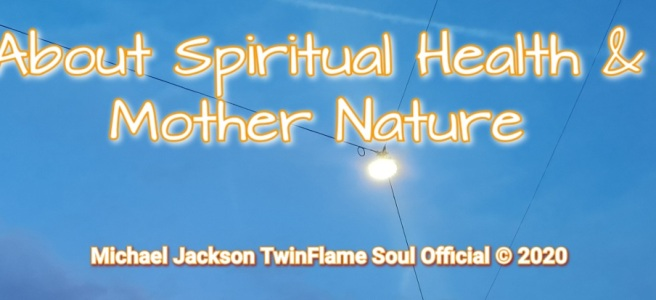 About Spiritual Health & Mother Nature -Special Article- © ArchangelMichael777