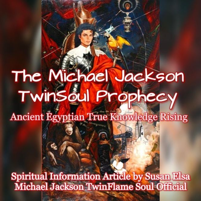 The Michael Jackson TwinSoul Prophecy - Ancient Egyptian True Knowledge Rising through his TwinFlame © Special Article by Susan Elsa on ArchangelMichael777