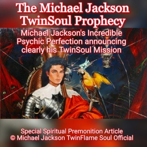 The Michael Jackson TwinSoul Prophecy by Michael Jackson in Spirit and his TwinFlame Soul Susan Elsa © SE 1982 -2020 ArchangelMichael777