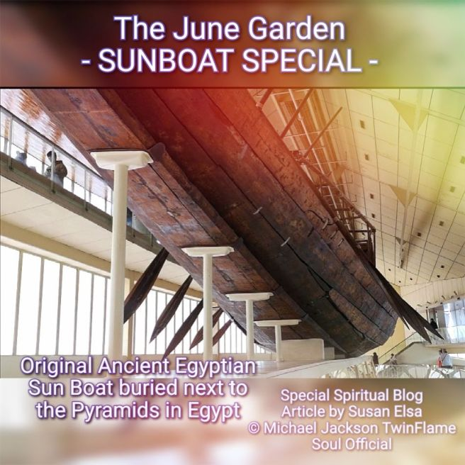 The June Garden - SUNBOAT SPECIAL - Osiris & IsIs and the Heavenly Boat Ascension Story - Articles Series PART 2 © Susan Elsa - Michael Jackson TwinFlame Soul Official
